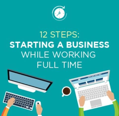 12 Steps: Starting A Business While Working Full Time